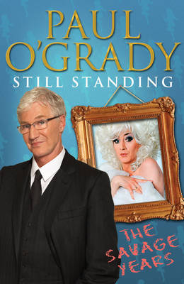 Still Standing The Savage Years by Paul O'Grady