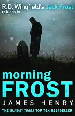 Morning Frost (DI Jack Frost 3) by James Henry