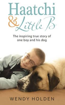 Haatchi and Little B by Wendy Holden, Owen Howkins