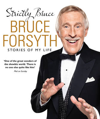 Strictly Bruce Stories of My Life by Bruce Forsyth