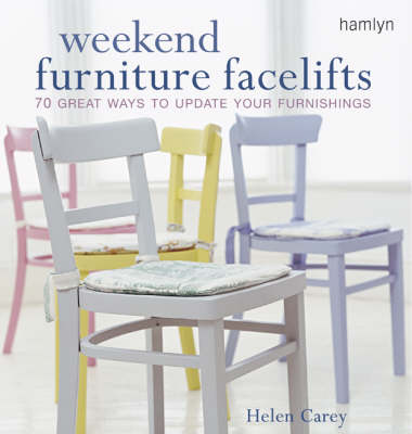 Weekend Furniture Facelifts 70 Great Ways to Update Your Furnishings by Helen Carey