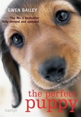 The Perfect Puppy Take Britain's Number One Puppy Care Book with You! by Gwen Bailey