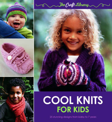 The Craft Library: Cool Knits for Kids 25 Stunning Designs from Baby to 7 Years by Kate Gunn, Robyn Macdonald