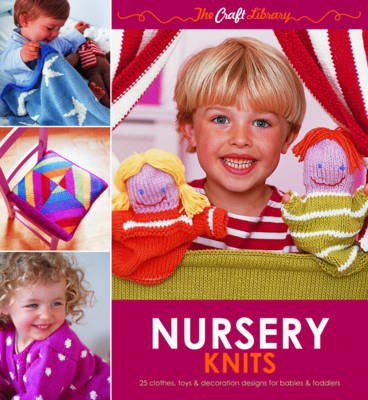The Craft Library: Nursery Knits 25 Clothes, Toys & Decoration Designs for Babies & Toddlers by
