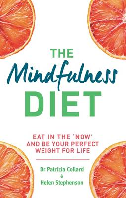 Mindfulness Diet Eat in the 'Now' and be the Perfect Weight for Life - With Mindfulness Practices and 70 Recipes by Dr. Patrizia Collard, Helen Stephenson