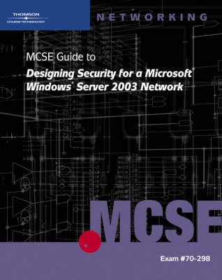 MCSE 70-298 Guide to Designing Security for Microsoft Windows Server 2003 Network by Byron Wright