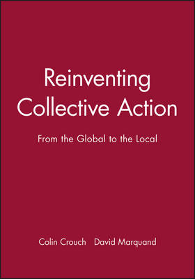 Reinventing Collective Action From the Global to the Local by Colin Crouch