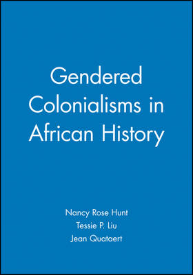 Gendered Colonialisms in African History by Nancy Rose Hunt