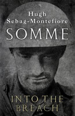 Somme Into the Breach by Hugh Sebag-Montefiore