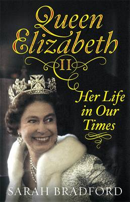 Queen Elizabeth II Her Life in Our Times by Sarah Bradford