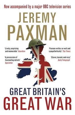 Great Britain's Great War A Sympathetic History of Our Gravest Folly by Jeremy Paxman