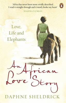 An African Love Story: Love, Life and Elephants by Dame Daphne Sheldrick
