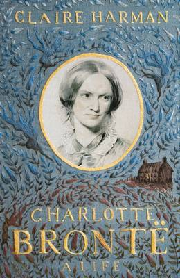 Charlotte Bronte A Life by Claire Harman