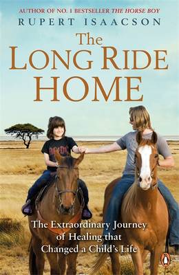 The Long Ride Home The Extraordinary Journey of Healing that Changed a Child's Life by Rupert Isaacson