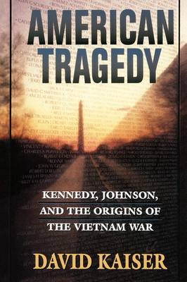 American Tragedy Kennedy, Johnson and the Origins of the Vietnam War by David E. Kaiser