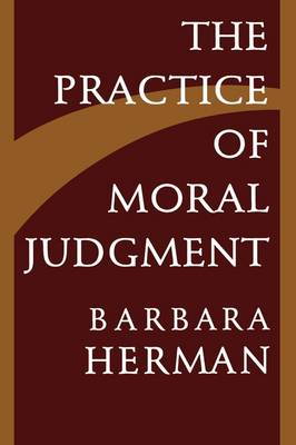 The Practice of Moral Judgment by Barbara Herman