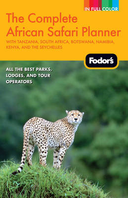 Fodor's the Complete African Safari Planner by Fodor Travel Publications