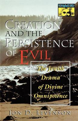 Creation and the Persistence of Evil The Jewish Drama of Divine Omnipotence by Jon D. Levenson