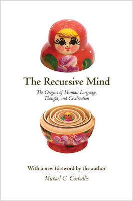 The Recursive Mind The Origins of Human Language, Thought, and Civilization by Michael C. Corballis