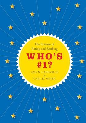 Who's #1? The Science of Rating and Ranking by Amy N. Langville, Carl D. Meyer