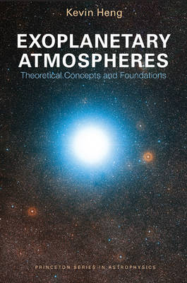 Exoplanetary Atmospheres Theoretical Concepts and Foundations by Kevin Heng