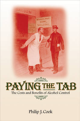 Paying the Tab The Costs and Benefits of Alcohol Control by Philip J. Cook