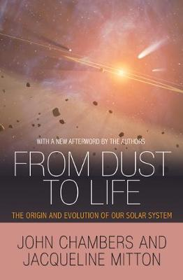 From Dust to Life The Origin and Evolution of Our Solar System by John Chambers, Jacqueline Mitton, John Chambers, Jacqueline Mitton