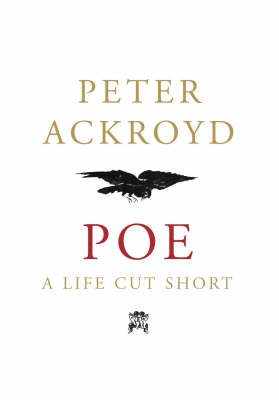 Poe : A Life Cut Short by Peter Ackroyd