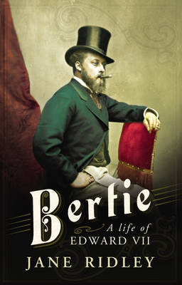 Bertie A Life of Edward VII by Jane Ridley