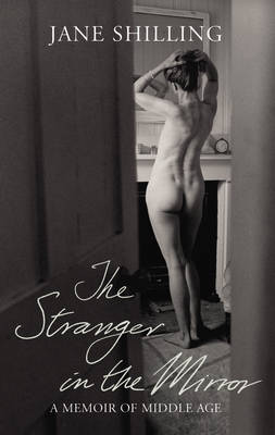 The Stranger in the Mirror by Jane Shilling