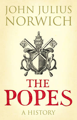 The Popes : A History by John Julius Norwich