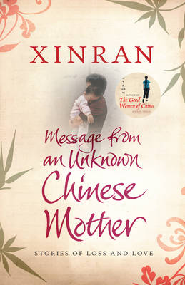 Message from an Unknown Chinese Mother: Stories of Loss and Love by Xinran