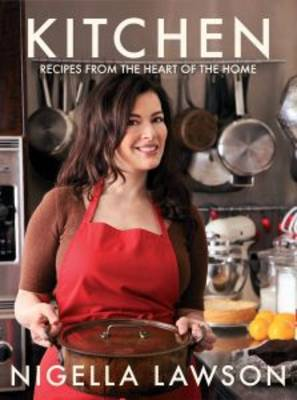 Kitchen: Recipes from the Heart of the Home by Nigella Lawson