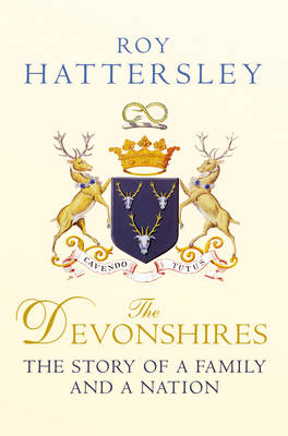 The Devonshires The Story of a Family and a Nation by Lord Roy Hattersley