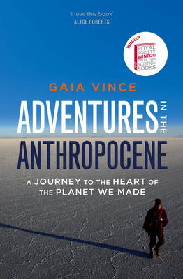 Adventures in the Anthropocene A Journey to the Heart of the Planet We Made by Gaia Vince