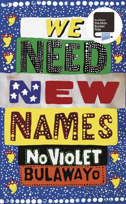 We Need New Names by Elizabeth Z. Tshele, NoViolet Bulawayo