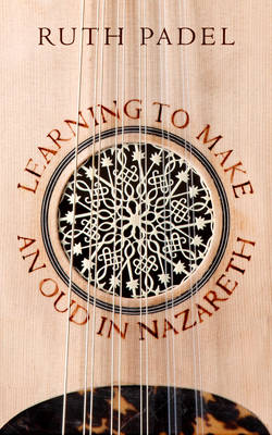 Learning to Make an Oud in Nazareth by Ruth Padel