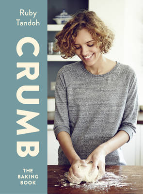Crumb The Baking Book by Ruby Tandoh