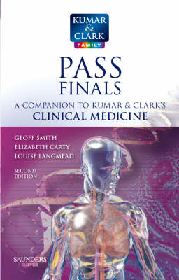 Kumar & Clark's Pass Finals A Companion to Kumar and Clark's Clinical Medicine by Geoff Smith, Elizabeth Carty, Louise Langmead