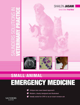 Saunders Solutions in Veterinary Practice: Small Animal Emergency Medicine by Shailen Jasani