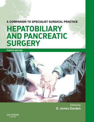 Hepatobiliary and Pancreatic Surgery A Companion to Specialist Surgical Practice by O. James Garden