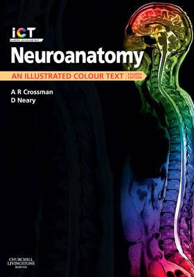 Neuroanatomy An Illustrated Colour Text by Alan R. Crossman, David Neary