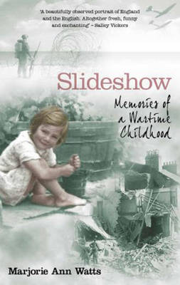 Slideshow Memories of a Wartime Childhood by Marjorie-Ann Watts