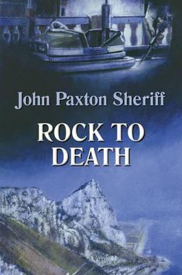 Rock to Death by John Paxton Sheriff, John Paxton Sheriff