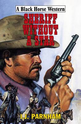 Sheriff Without a Star by I. J. Parnham