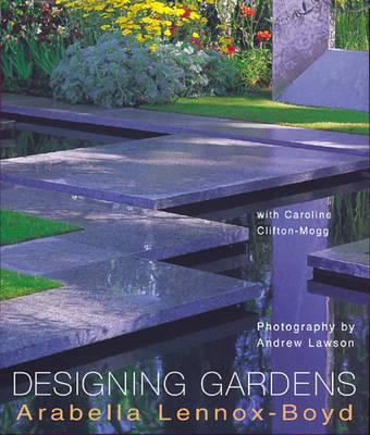 Designing Gardens by Arabella Lennox-Boyd, Caroline Clifton-Mogg