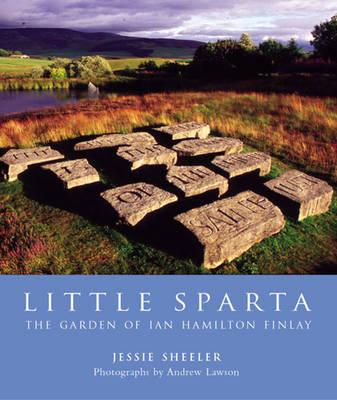 Little Sparta The Garden of Ian Hamilton Finlay by Jessie Sheeler, Andrew Lawson