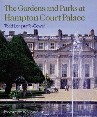 The Gardens and Parks at Hampton Court Palace by Todd Longstaffe-Gowan, Vivian Russell