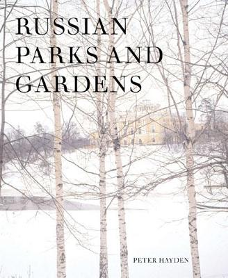 Russian Parks and Gardens by Peter Hayden