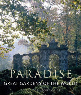 In Search of Paradise Great Gardens of the World by Penelope Hobhouse